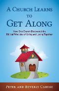 A Church Learns to Get Along: How One Church Learned the Biblical Principles of Living and Loving Together