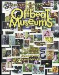 Offbeat Museums: The Collections and Curators of America's Most Unusual Museums