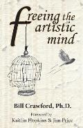 Freeing the Artistic Mind: A Student's Guide to Greater Clarity, Confidence, & Creativity
