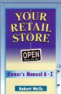 Your Retail Store: Owner's Manual A-Z