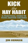Kick the Hay Habit A Practical Guide to Year Round Grazing