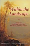 Within the Landscape: Essays on Nineteenth-Century American Art and Culture