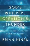 God's Whisper, Creation's Thunder: Echoes of Spiritual Reality In the New Physics