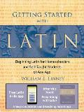 Getting Started with Latin Beginning Latin for Homeschoolers & Self Taught Students of Any Age