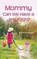 Mommy Can We Have a Jellyfish?