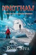 Dinothaw: The search for the Coldest Dinosaur