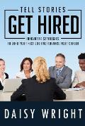 Tell Stories Get Hired: Innovative Strategies to Land Your Next Job And Advance Your Career