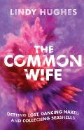 The Common Wife: Getting Lost, Dancing Naked & Collecting Seashells