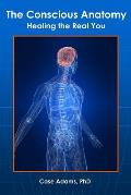 Conscious Anatomy Healing The Real You