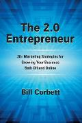 The 2.0 Entrepreneur: 20+ Marketing Strategies for Growing Your Business Both Off and Online
