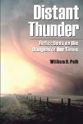 Distant Thunder: Reflections on the Dangers of Our Times