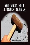 You Might Need A Bigger Hammer