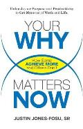 Your Why Matters Now: How Some Achieve More and Others Don't