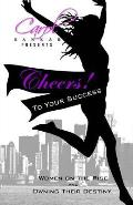 Cheers! to Your Success: Women on the Rise and Owning Their Destiny