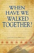 When Have We Walked Together?