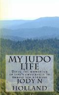 My Judo Life: Using the Momentum of Life's Challenges to Thrust You Forward