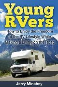 Young Rvers: How to Enjoy the Freedom of the RV Lifestyle While Making a Living on the Road