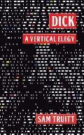 Dick: A Vertical Elegy