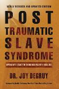 Post Traumatic Slave Syndrome Americas Legacy of Enduring Injury & Healing