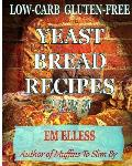 Low-Carb Gluten-Free Yeast Bread Recipes to Slim by: For Weight Loss, Diabetic and Gluten-Free Diets