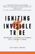 Igniting the Invisible Tribe: Designing An Organization That Doesn't Suck