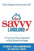 The Savvy Landlord: A Common Sense Approach to Real Estate Investing