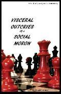 Visceral Outcries of a Social Moron