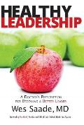 Healthy Leadership: A Doctor's Prescription for Becoming a Better Leader