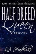 Half Breed Queen: Book 1 of The Skatia Narratives
