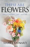 These Are Your Flowers