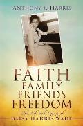 Faith, Family, Friends, Freedom: The Life and Legacy of Daisy Harris Wade