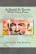 It Should Be Thrown with Great Force: Practical Advice for Working Writers: A Compendium of Notes, Quotes and Anecdotes