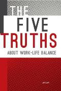The Five Truths about Work-life Balance