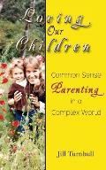 Loving Our Children: Common Sense Parenting in a Complex World