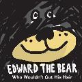 Edward the Bear Who Wouldn't Cut His Hair