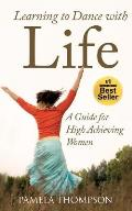 Learning to Dance with Life: A Guide for High Achieving Women