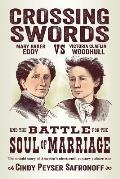 Crossing Swords Mary Baker Eddy vs Victoria Claflin Woodhull & the Battle for the Soul of Marriage