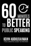 60 Minutes to Better Public Speaking: Get Better. Deliver Better. Feel Better.