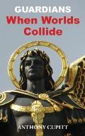 Guardians: When Worlds Collide