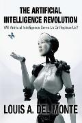 The Artificial Intelligence Revolution: Will Artificial Intelligence Serve Us Or Replace Us?