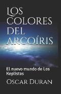 Los colores del arco?ris: El nuevo mundo de Los Keplistas