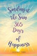Smiling at the Sun: 365 Days of Happiness
