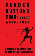 Tender Buttons Two: Disco Wreck Lord