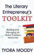 The Literary Entrepreneur Toolkit: Building and Managing an Online Presence for Authors
