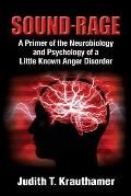 Sound-Rage: A Primer of the Neurobiology and Psychology of a Little Known Anger Disorder