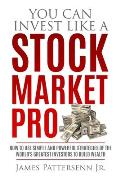 You Can Invest Like a Stock Market Pro: How to Use Simple and Powerful Strategies of the World's Greatest Investors to Build Wealth
