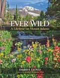 Ever Wild: A Lifetime on Mount Adams