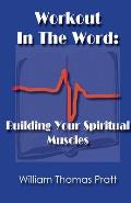 Workout in the Word: Building Your Spiritual Muscles