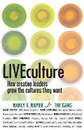 Liveculture: How Creative Leaders Grow the Cultures They Want