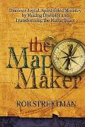 The Map Maker: Discover Joyful, Spirit-filled Ministry by Making Disciples and Transforming the Marketplace